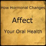 Hormonal Changes and Dental Health